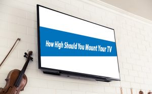 How High Should You Mount Your TV?