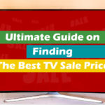 Buying TVs at Cheap Price: Ultimate Guide on Finding The Best TV Sale Price